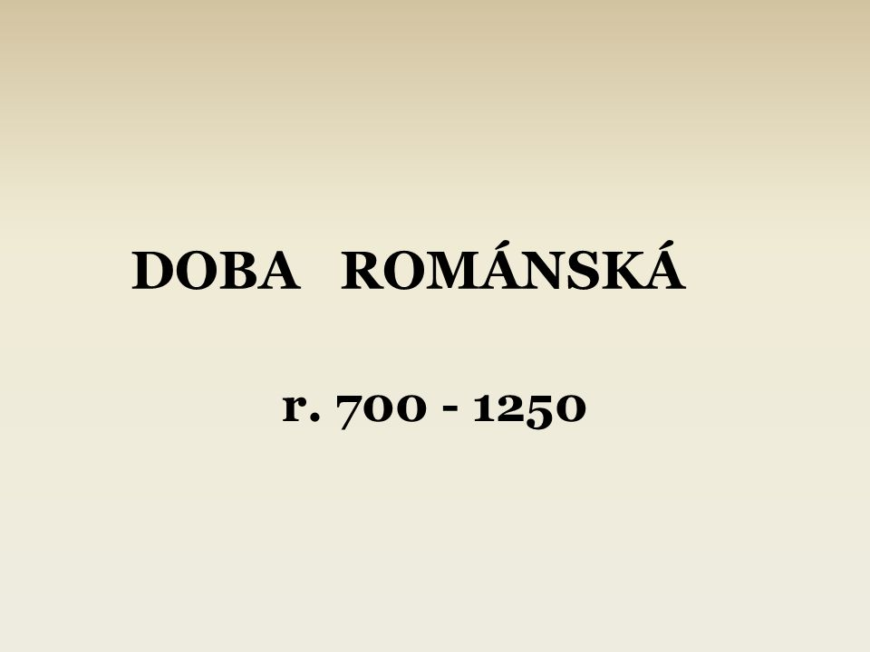DOBA ROMÁNSKÁ r. 700 - 1250