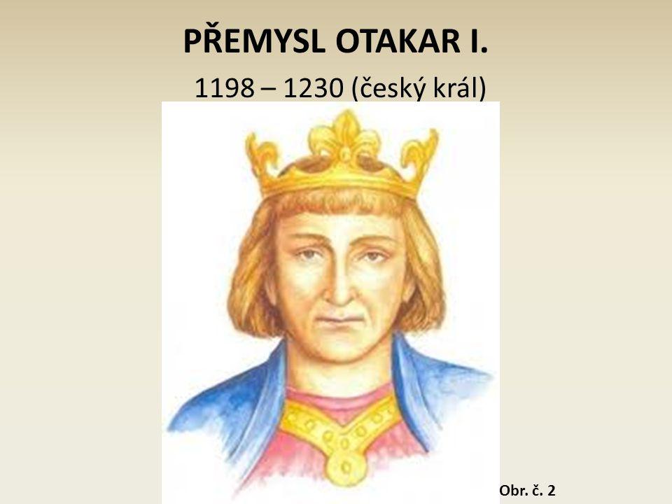 PŘEMYSL OTAKAR I. 1198 – 1230 (český král) Obr. č. 2