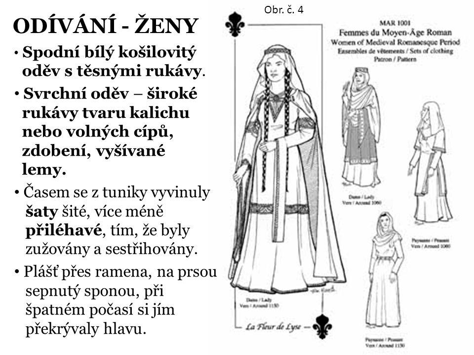 ODÍVÁNÍ - ŽENY Spodní bílý košilovitý oděv s těsnými rukávy. Svrchní oděv – široké rukávy tvaru kalichu nebo volných cípů, zdobení, vyšívané lemy. Čas