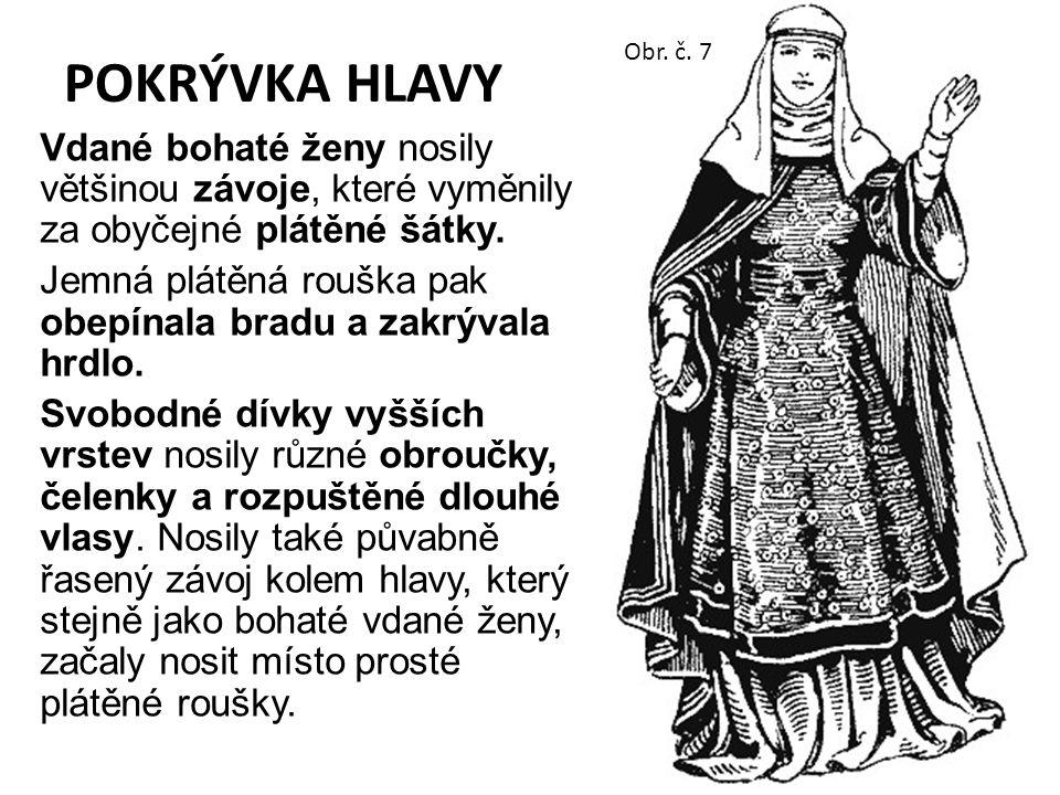 POKRÝVKA HLAVY Vdané bohaté ženy nosily většinou závoje, které vyměnily za obyčejné plátěné šátky. Jemná plátěná rouška pak obepínala bradu a zakrýval