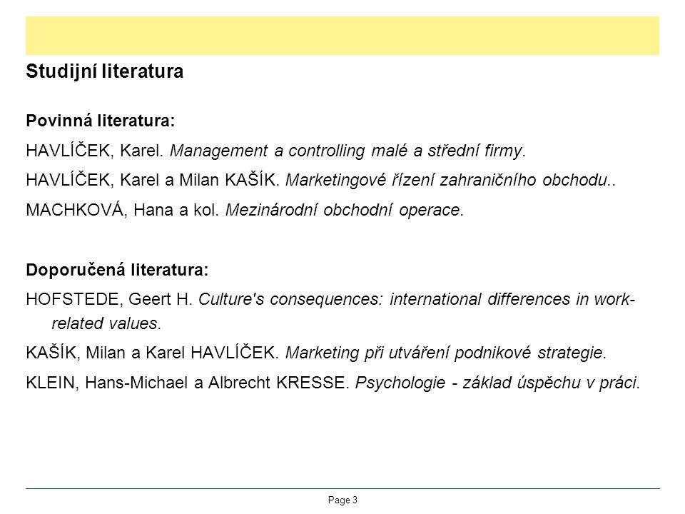 Studijní literatura Povinná literatura: HAVLÍČEK, Karel. Management a controlling malé a střední firmy. HAVLÍČEK, Karel a Milan KAŠÍK. Marketingové ří