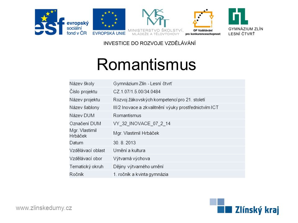 Romantismus www.zlinskedumy.cz Název školyGymnázium Zlín - Lesní čtvrť Číslo projektuCZ.1.07/1.5.00/34.0484 Název projektuRozvoj žákovských kompetencí pro 21.