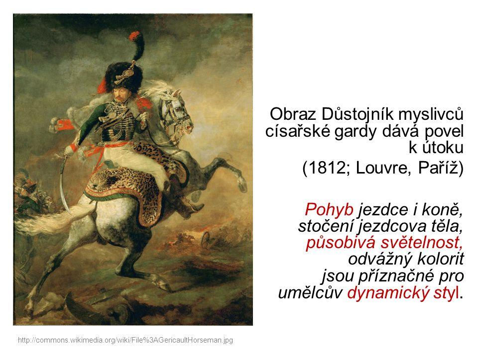 Obraz Důstojník myslivců císařské gardy dává povel k útoku (1812; Louvre, Paříž) Pohyb jezdce i koně, stočení jezdcova těla, působivá světelnost, odvážný kolorit jsou příznačné pro umělcův dynamický styl.