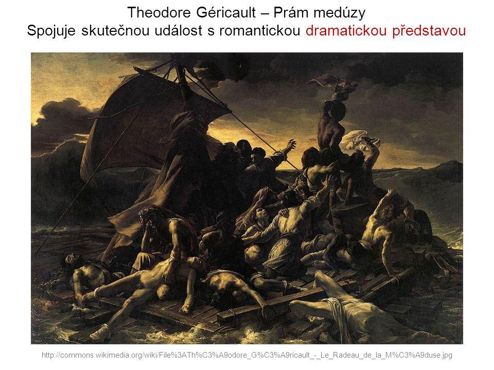 Theodore Géricault – Prám medúzy Spojuje skutečnou událost s romantickou dramatickou představou http://commons.wikimedia.org/wiki/File%3ATh%C3%A9odore_G%C3%A9ricault_-_Le_Radeau_de_la_M%C3%A9duse.jpg