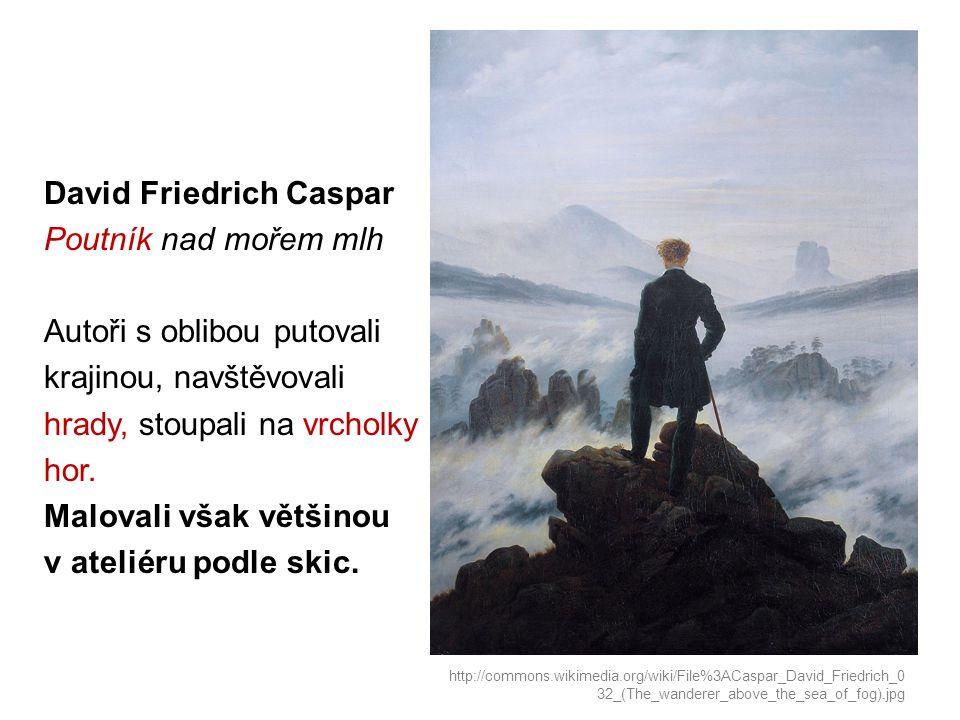 David Friedrich Caspar Poutník nad mořem mlh Autoři s oblibou putovali krajinou, navštěvovali hrady, stoupali na vrcholky hor.