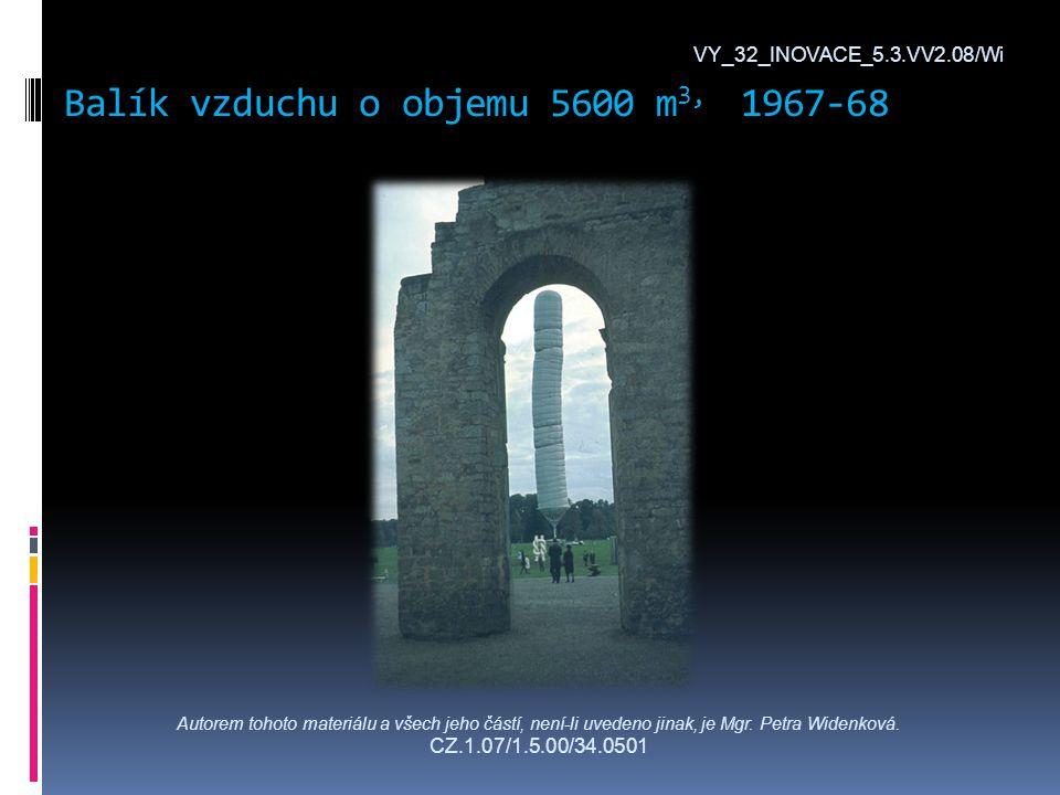 Balík vzduchu o objemu 5600 m 3, 1967-68 VY_32_INOVACE_5.3.VV2.08/Wi Autorem tohoto materiálu a všech jeho částí, není-li uvedeno jinak, je Mgr.
