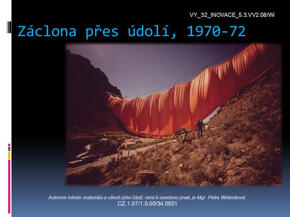 Záclona přes údolí, 1970-72 VY_32_INOVACE_5.3.VV2.08/Wi Autorem tohoto materiálu a všech jeho částí, není-li uvedeno jinak, je Mgr.