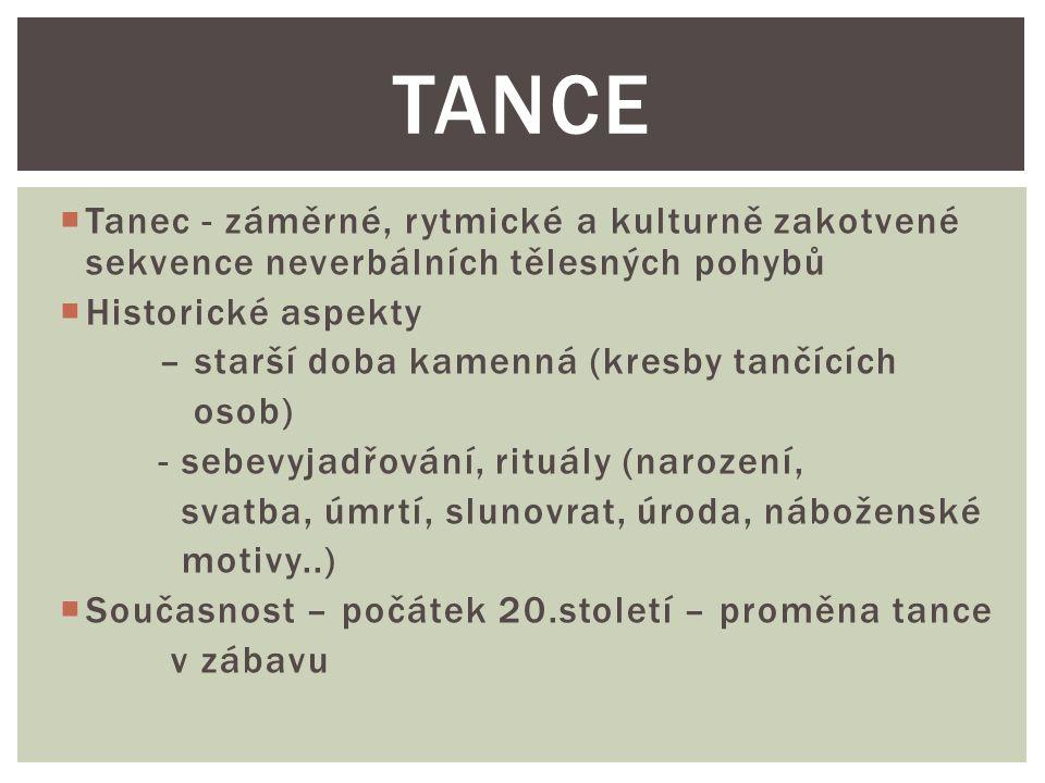  Tanec - záměrné, rytmické a kulturně zakotvené sekvence neverbálních tělesných pohybů  Historické aspekty – starší doba kamenná (kresby tančících o