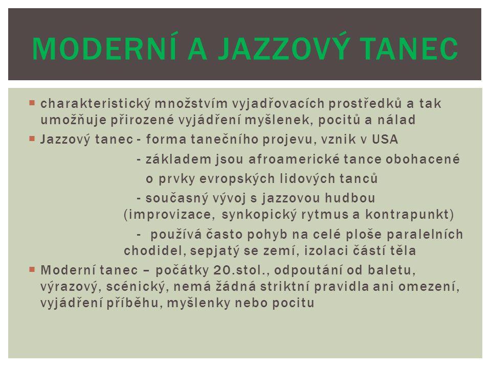  charakteristický množstvím vyjadřovacích prostředků a tak umožňuje přirozené vyjádření myšlenek, pocitů a nálad  Jazzový tanec - forma tanečního pr