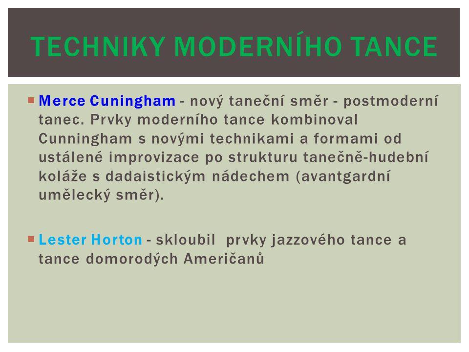  Merce Cuningham - nový taneční směr - postmoderní tanec. Prvky moderního tance kombinoval Cunningham s novými technikami a formami od ustálené impro