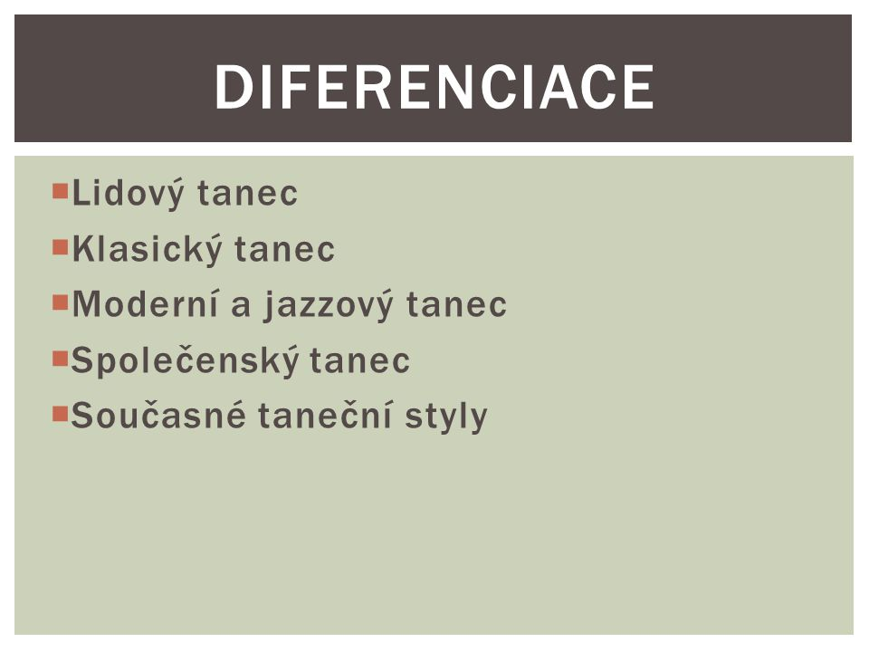  Lidový tanec  Klasický tanec  Moderní a jazzový tanec  Společenský tanec  Současné taneční styly DIFERENCIACE
