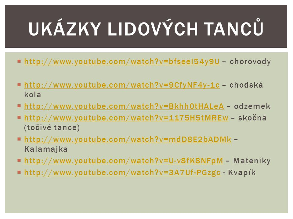  http://www.youtube.com/watch?v=bfseeI54y9U – chorovody http://www.youtube.com/watch?v=bfseeI54y9U  http://www.youtube.com/watch?v=9CfyNF4y-1c – cho