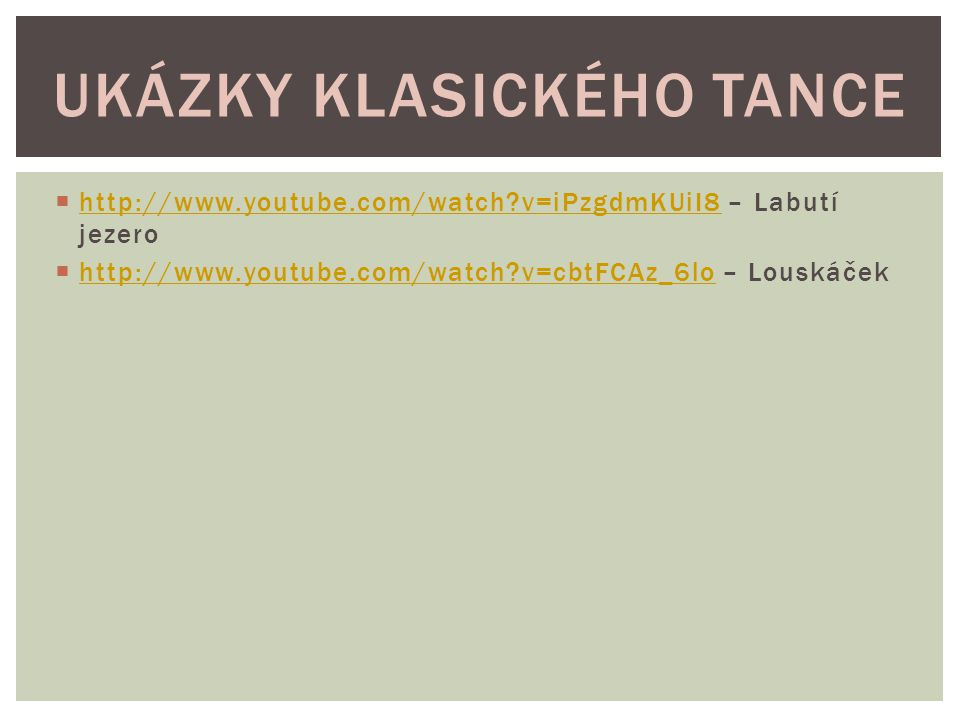 http://www.youtube.com/watch?v=iPzgdmKUiI8 – Labutí jezero http://www.youtube.com/watch?v=iPzgdmKUiI8  http://www.youtube.com/watch?v=cbtFCAz_6lo –