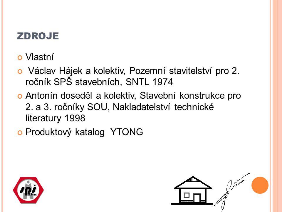 ZDROJE Vlastní Václav Hájek a kolektiv, Pozemní stavitelství pro 2. ročník SPŠ stavebních, SNTL 1974 Antonín doseděl a kolektiv, Stavební konstrukce p