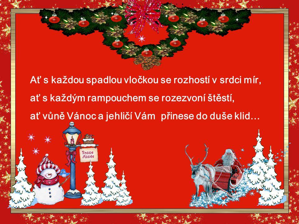 Ať s každou spadlou vločkou se rozhostí v srdci mír, ať s každým rampouchem se rozezvoní štěstí, ať vůně Vánoc a jehličí Vám přinese do duše klid…