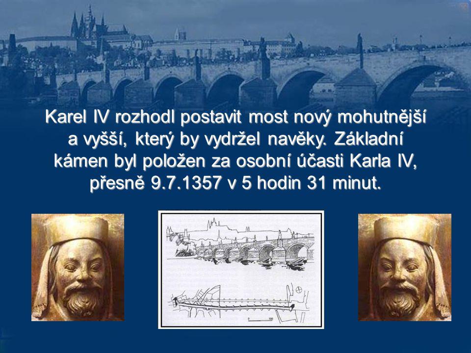Karel IV rozhodl postavit most nový mohutnější a vyšší, který by vydržel navěky.