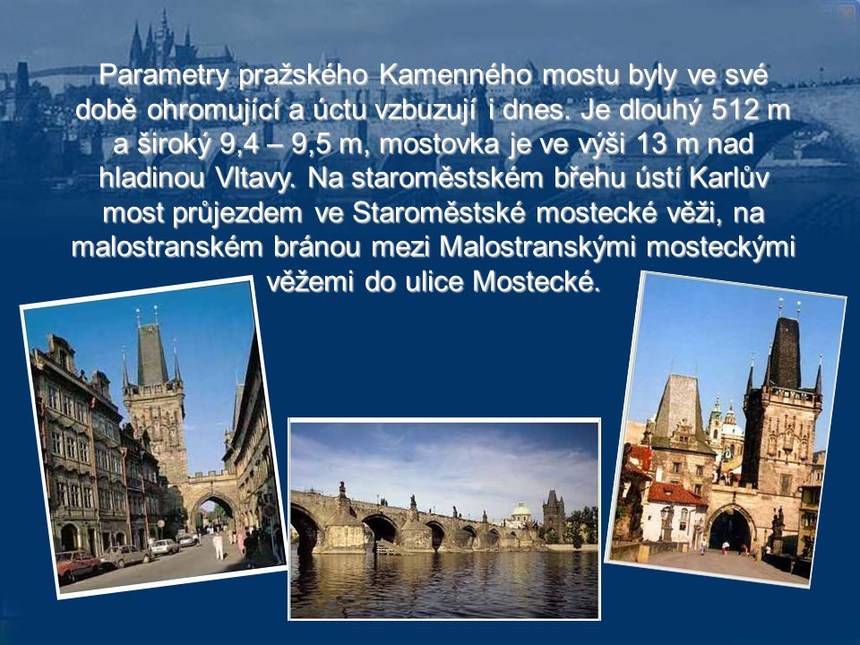 Parametry pražského Kamenného mostu byly ve své době ohromující a úctu vzbuzují i dnes.