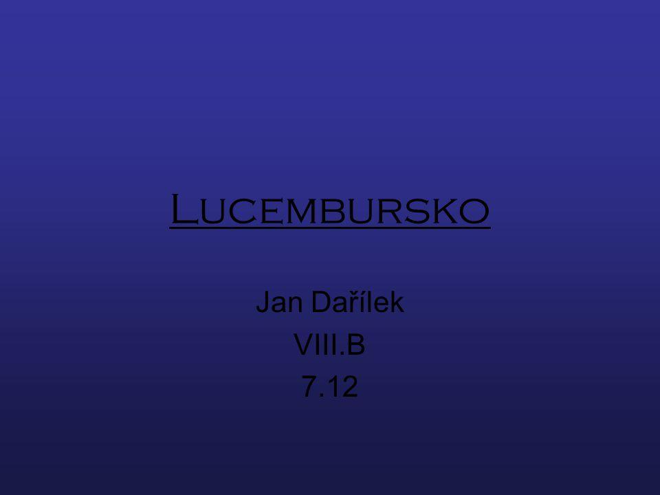 Velkovévodství lucemburské Rozloha : 2 586 km² Státní zřízení : velkovévodství Hlavní město : Luxembourg