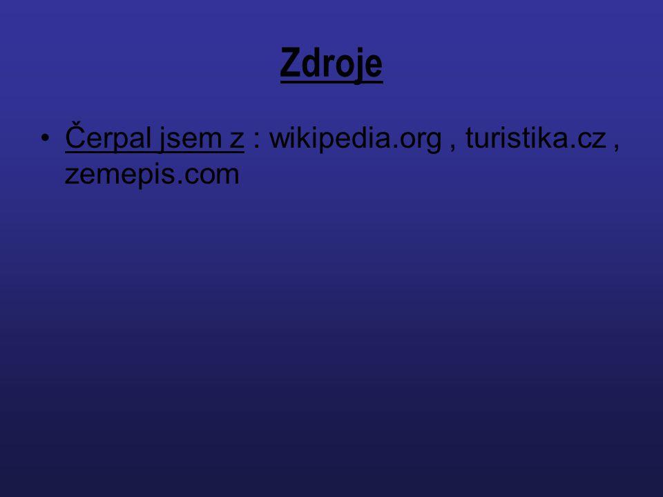 Zdroje Čerpal jsem z : wikipedia.org, turistika.cz, zemepis.com