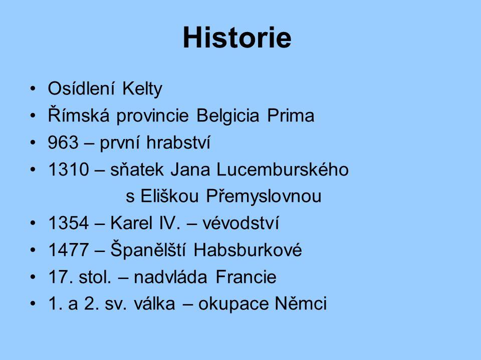 Historie Osídlení Kelty Římská provincie Belgicia Prima 963 – první hrabství 1310 – sňatek Jana Lucemburského s Eliškou Přemyslovnou 1354 – Karel IV.