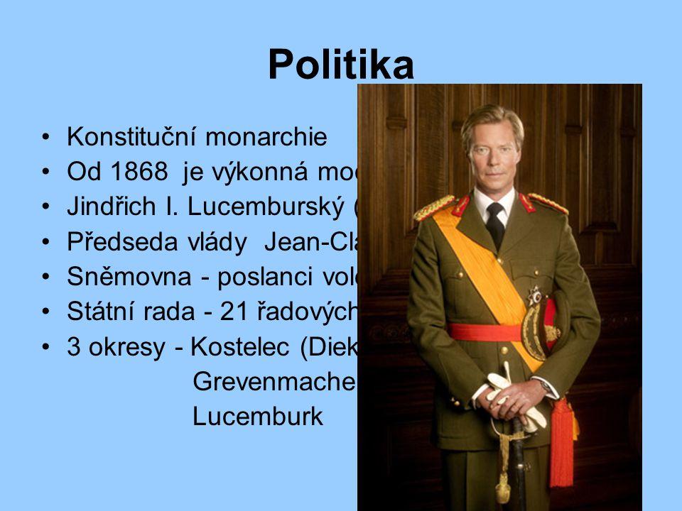 Politika Konstituční monarchie Od 1868 je výkonná moc v rukou velkovévody Jindřich I. Lucemburský ( Henri ) Předseda vlády Jean-Claude Juncker Sněmovn