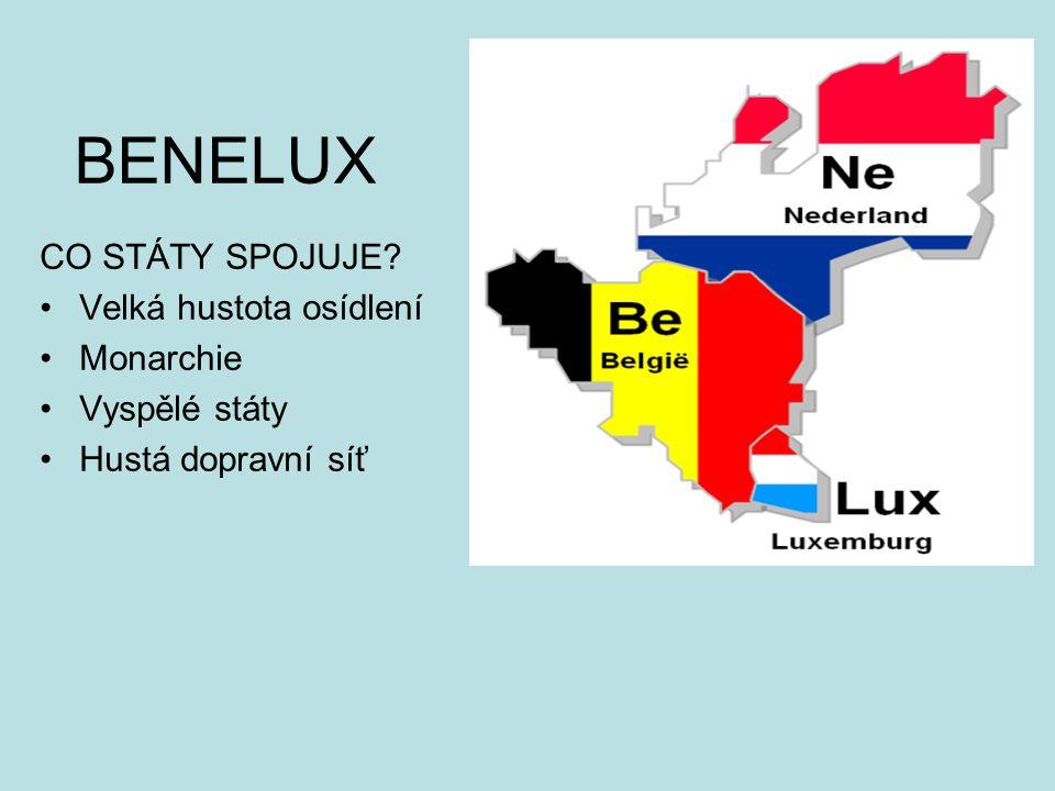 BENELUX CO STÁTY SPOJUJE? Velká hustota osídlení Monarchie Vyspělé státy Hustá dopravní síť