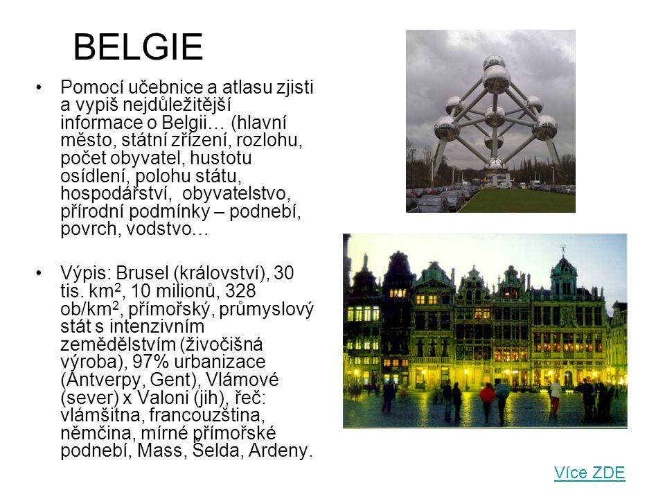 BELGIE Pomocí učebnice a atlasu zjisti a vypiš nejdůležitější informace o Belgii… (hlavní město, státní zřízení, rozlohu, počet obyvatel, hustotu osíd
