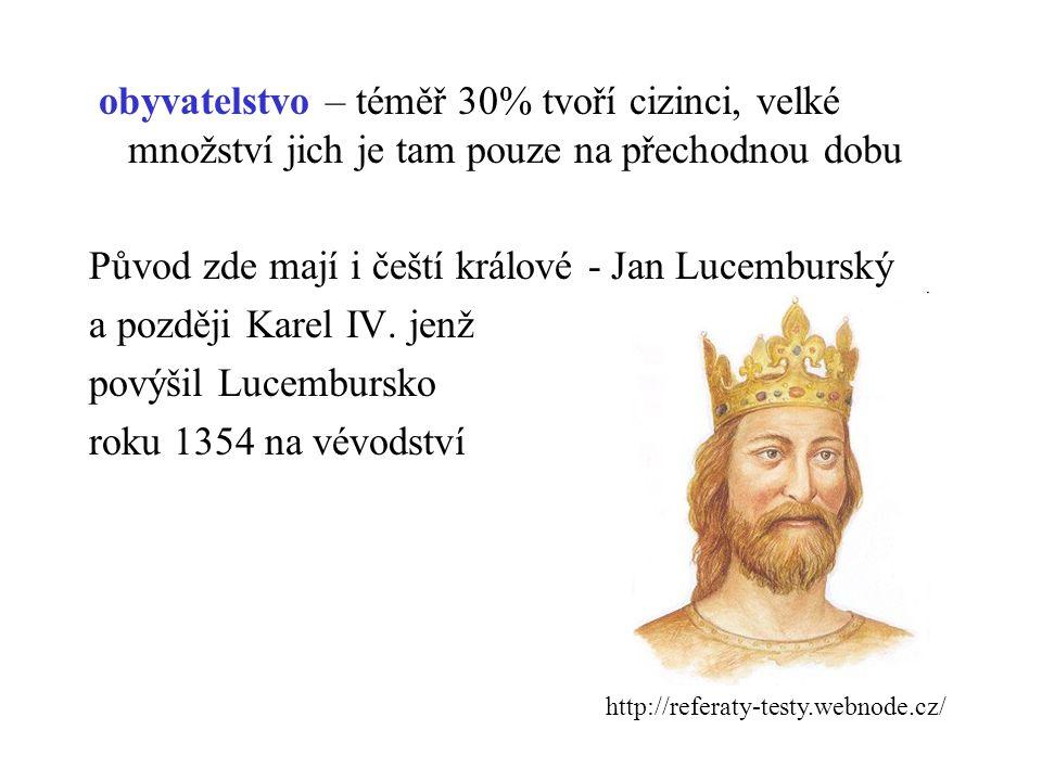 obyvatelstvo – téměř 30% tvoří cizinci, velké množství jich je tam pouze na přechodnou dobu Původ zde mají i čeští králové - Jan Lucemburský a později Karel IV.