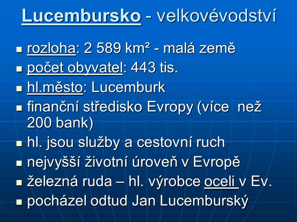Lucembursko - velkovévodství rozloha: 2 589 km² - malá země rozloha: 2 589 km² - malá země počet obyvatel: 443 tis.