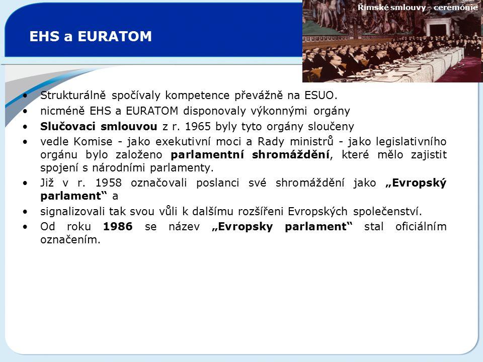 EHS a EURATOM Strukturálně spočívaly kompetence převážně na ESUO. nicméně EHS a EURATOM disponovaly výkonnými orgány Slučovaci smlouvou z r. 1965 byly