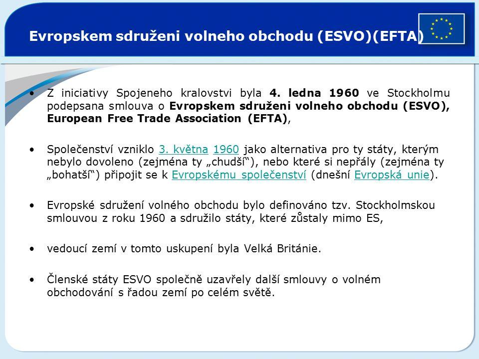 Evropskem sdruženi volneho obchodu (ESVO)(EFTA) Z iniciativy Spojeneho kralovstvi byla 4. ledna 1960 ve Stockholmu podepsana smlouva o Evropskem sdruž
