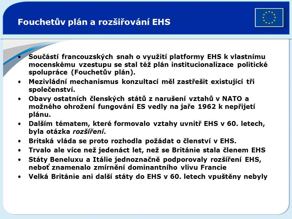 Fouchetův plán a rozšiřování EHS Součástí francouzských snah o využití platformy EHS k vlastnímu mocenskému vzestupu se stal též plán institucionaliza