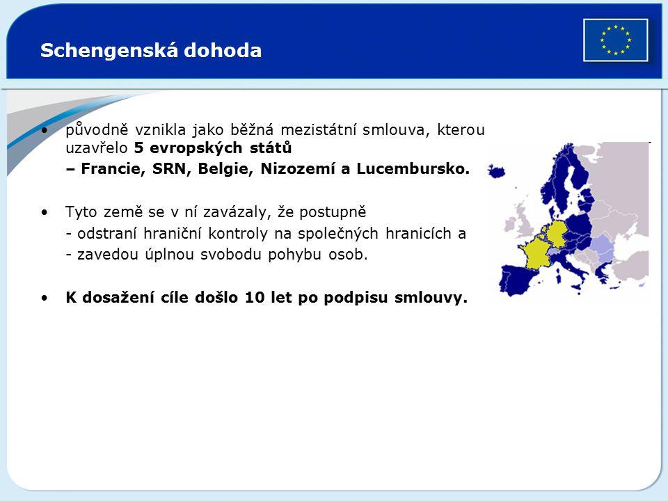 Schengenská dohoda původně vznikla jako běžná mezistátní smlouva, kterou uzavřelo 5 evropských států – Francie, SRN, Belgie, Nizozemí a Lucembursko. T