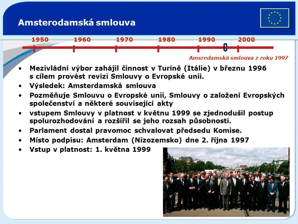 Amsterodamská smlouva Mezivládní výbor zahájil činnost v Turíně (Itálie) v březnu 1996 s cílem provést revizi Smlouvy o Evropské unii. Výsledek: Amste