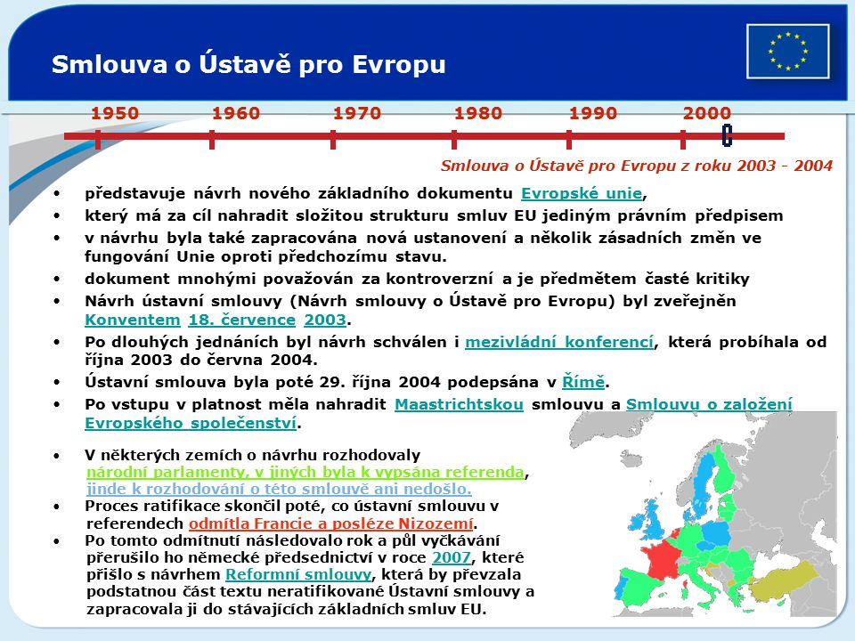 Smlouva o Ústavě pro Evropu představuje návrh nového základního dokumentu Evropské unie,Evropské unie který má za cíl nahradit složitou strukturu smlu