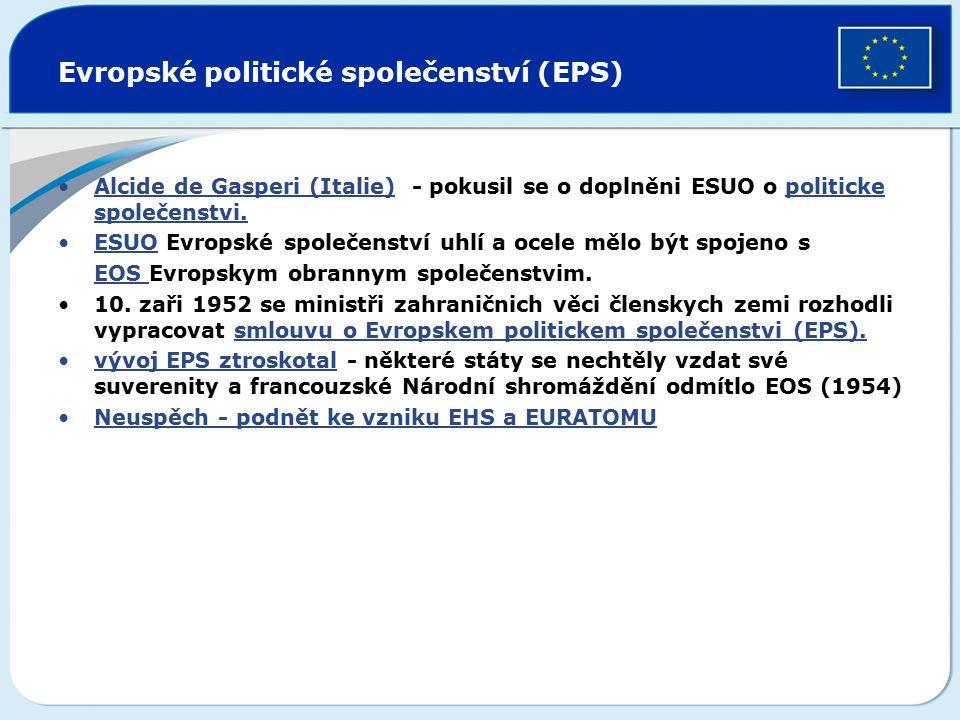 Evropské politické společenství (EPS) Alcide de Gasperi (Italie) - pokusil se o doplněni ESUO o politicke společenstvi. ESUO Evropské společenství uhl