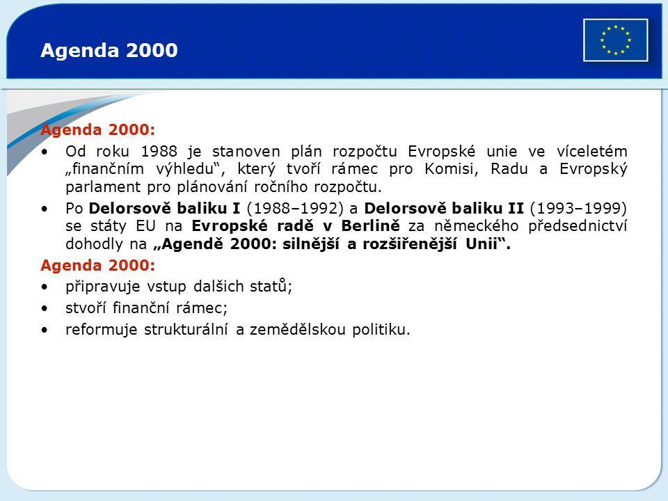 """Agenda 2000 Agenda 2000: Od roku 1988 je stanoven plán rozpočtu Evropské unie ve víceletém """"finančním výhledu"""", který tvoří rámec pro Komisi, Radu a E"""