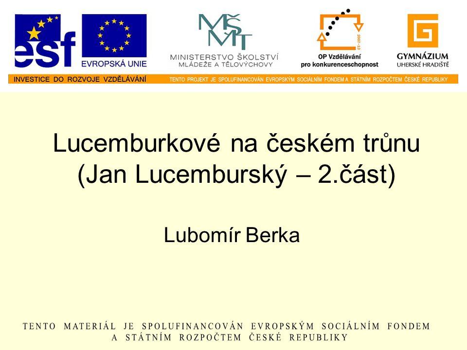 Lucemburkové na českém trůnu (Jan Lucemburský – 2.část) Lubomír Berka