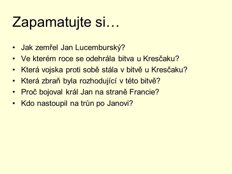 Zapamatujte si… Jak zemřel Jan Lucemburský.Ve kterém roce se odehrála bitva u Kresčaku.