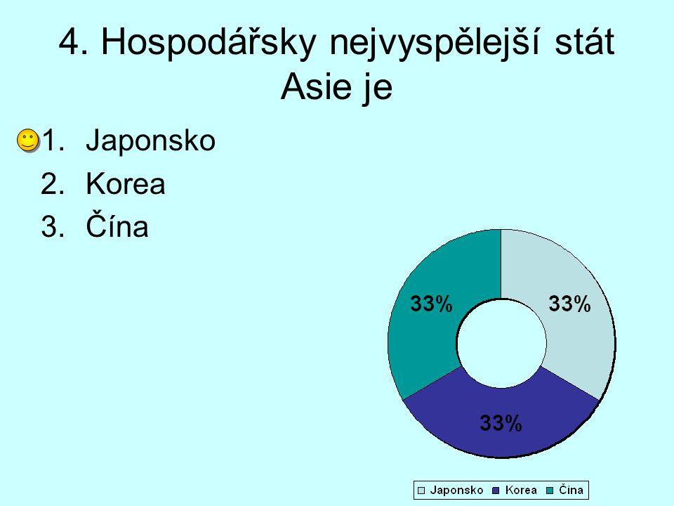 4. Hospodářsky nejvyspělejší stát Asie je 1.Japonsko 2.Korea 3.Čína