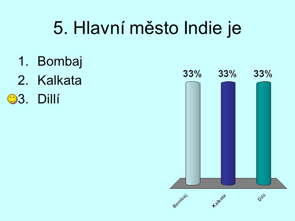 5. Hlavní město Indie je 1.Bombaj 2.Kalkata 3.Dillí