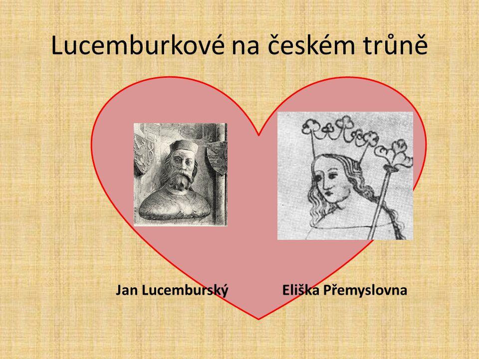 Lucemburkové na českém trůně Aby si Jan Lucemburský upevnil své postavení na českém trůně, rozhodl se oženit se zástupkyní rodu Přemyslovců