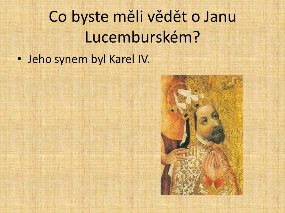 Co byste měli vědět o Janu Lucemburském? Jeho synem byl Karel IV.