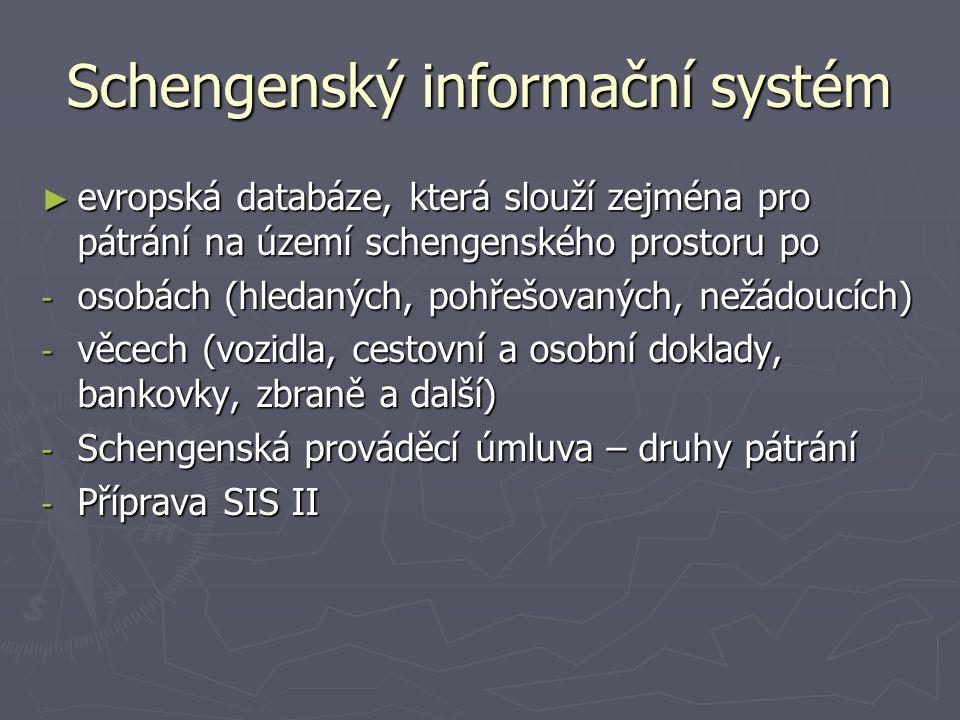 Schengenský informační systém ► evropská databáze, která slouží zejména pro pátrání na území schengenského prostoru po - osobách (hledaných, pohřešova