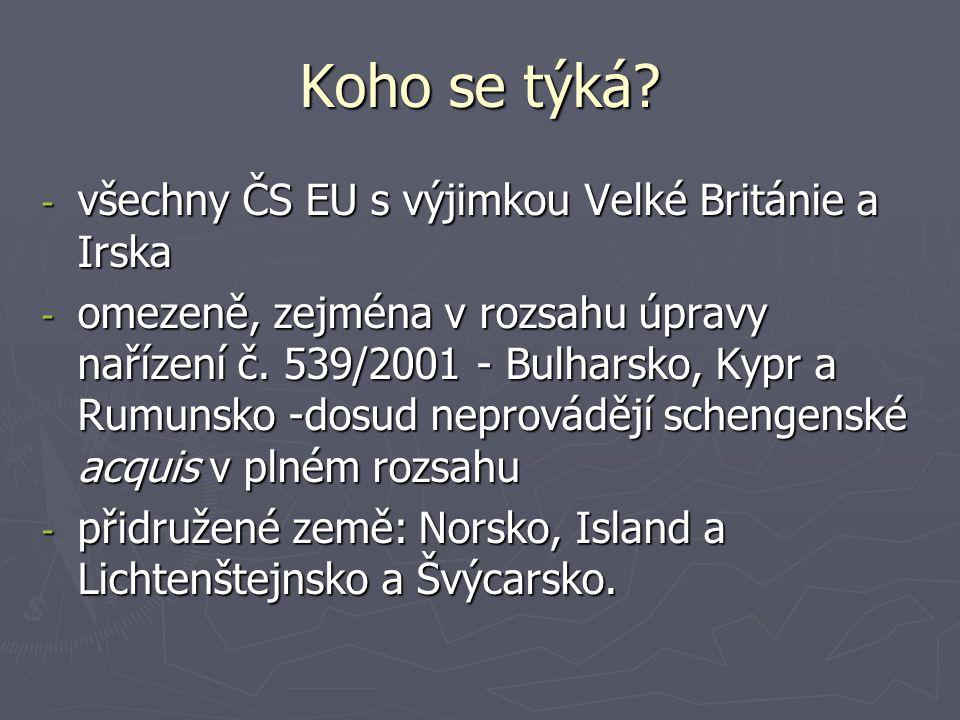 Koho se týká? - všechny ČS EU s výjimkou Velké Británie a Irska - omezeně, zejména v rozsahu úpravy nařízení č. 539/2001 - Bulharsko, Kypr a Rumunsko