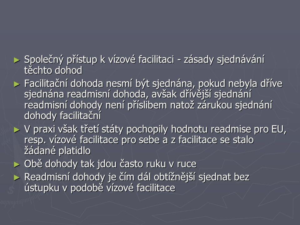 ► Společný přístup k vízové facilitaci - zásady sjednávání těchto dohod ► Facilitační dohoda nesmí být sjednána, pokud nebyla dříve sjednána readmisní
