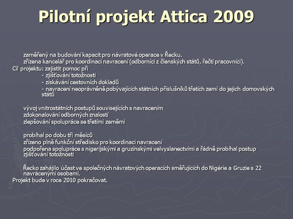 Pilotní projekt Attica 2009 - zaměřený na budování kapacit pro návratové operace v Řecku. - zřízena kancelář pro koordinaci navracení (odborníci z čle