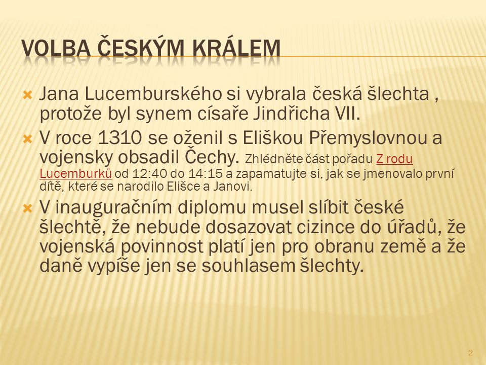  Jana Lucemburského si vybrala česká šlechta, protože byl synem císaře Jindřicha VII.