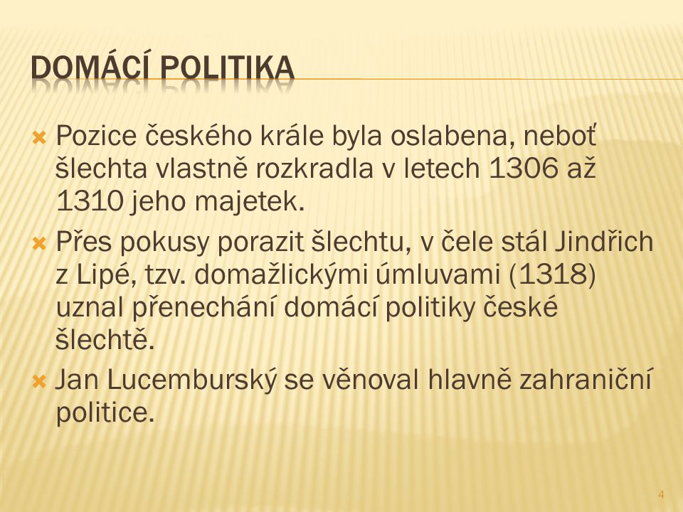  Pozice českého krále byla oslabena, neboť šlechta vlastně rozkradla v letech 1306 až 1310 jeho majetek.