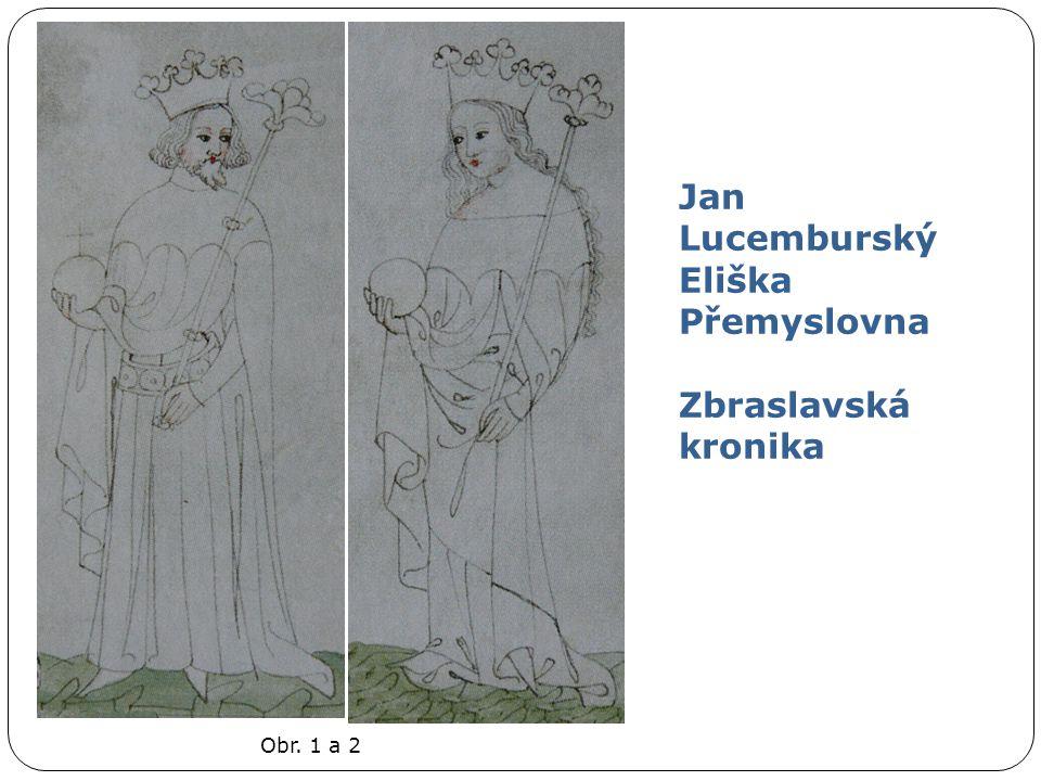 Obr. 1 a 2 Jan Lucemburský Eliška Přemyslovna Zbraslavská kronika